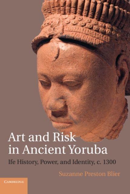 Art and Risk in Ancient Yoruba GC Blier Suzanne Preston (Harvard University Mass
